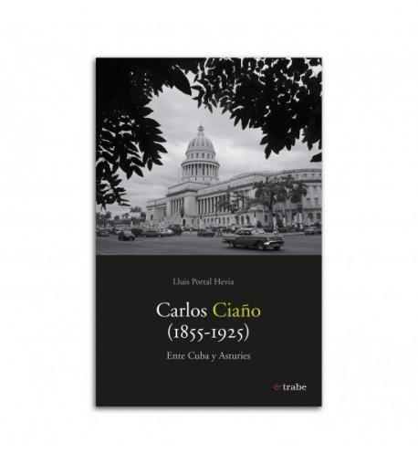 Cubierta de 'Carlos Ciaño (1855-1925). Ente Cuba y Asturies' de Lluis Portal